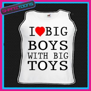 I LOVE BIG BOYS WITH BIG TOYS UNISEX VEST TOP